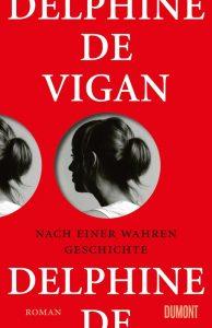 """Delphine de Vigan """"Nach einer wahren Geschichte"""" © Dumont"""